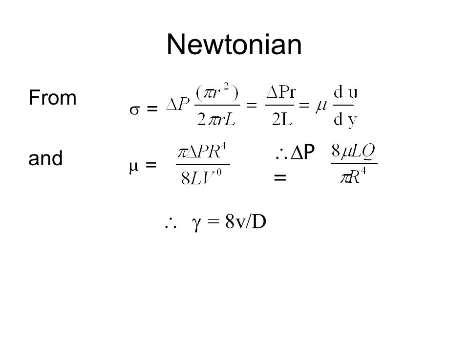 Newtonian From and  =  = P =   = 8v/D