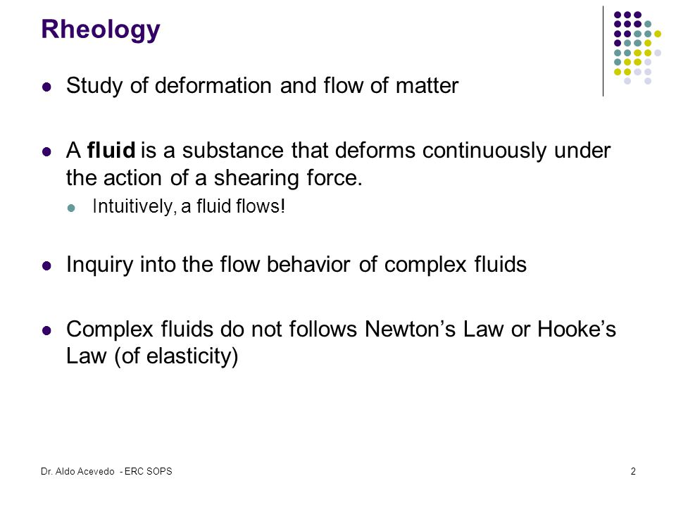 Rheology Study of deformation and flow of matter