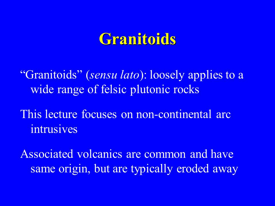Granitoids Granitoids (sensu lato): loosely applies to a wide range of felsic plutonic rocks.