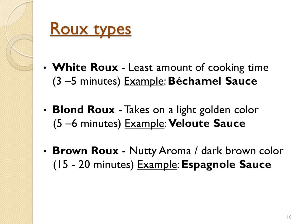Roux types White Roux - Least amount of cooking time