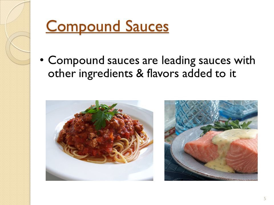 Compound Sauces Compound sauces are leading sauces with other ingredients & flavors added to it