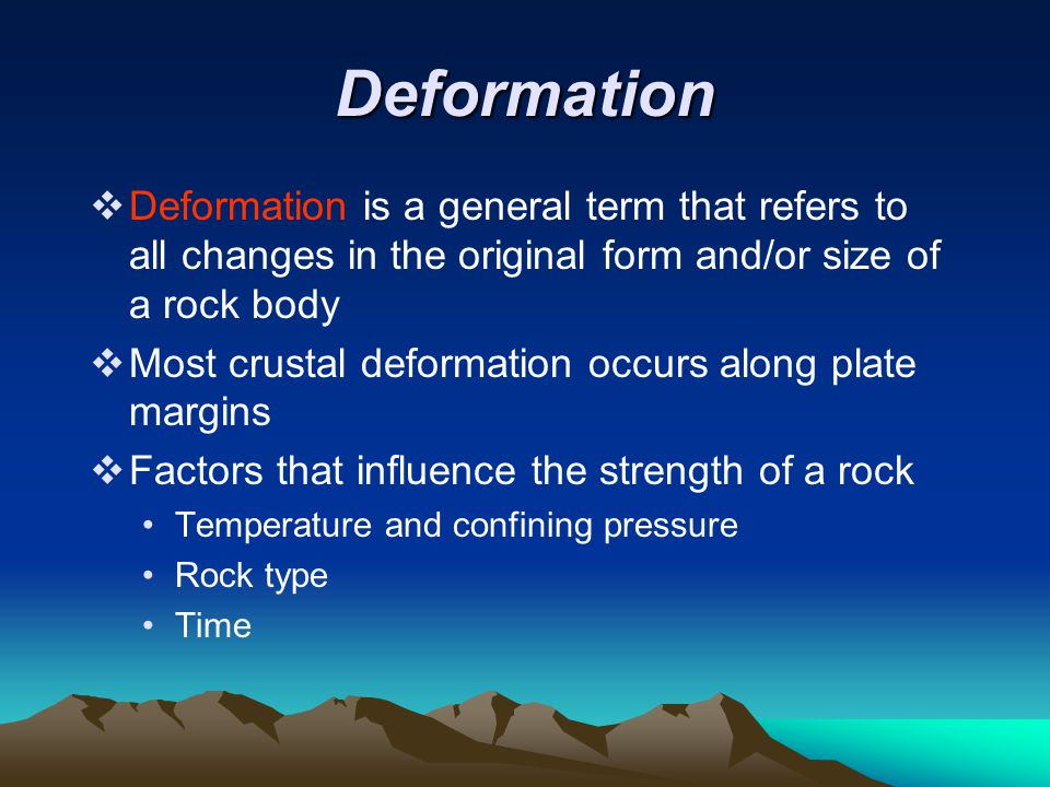 Deformation Deformation is a general term that refers to all changes in the original form and/or size of a rock body.