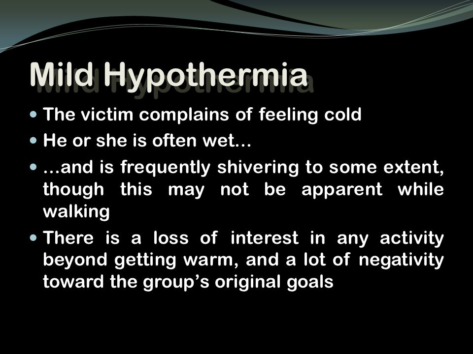 Mild Hypothermia The victim complains of feeling cold