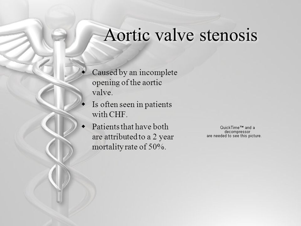 Aortic valve stenosis Caused by an incomplete opening of the aortic valve. Is often seen in patients with CHF.