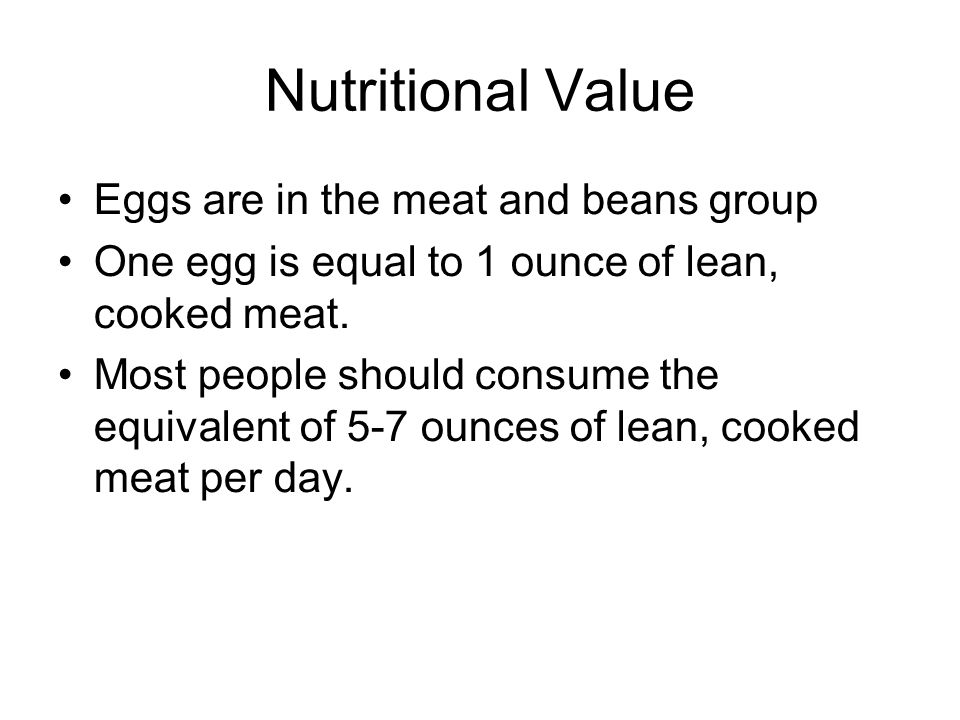 Nutritional Value Eggs are in the meat and beans group