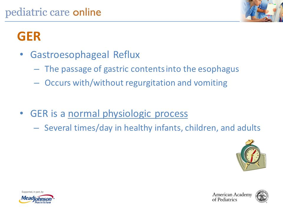 GER Gastroesophageal Reflux GER is a normal physiologic process