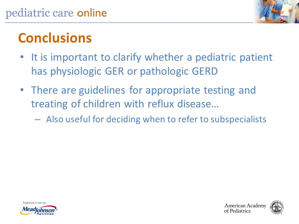 Conclusions It is important to clarify whether a pediatric patient has physiologic GER or pathologic GERD.