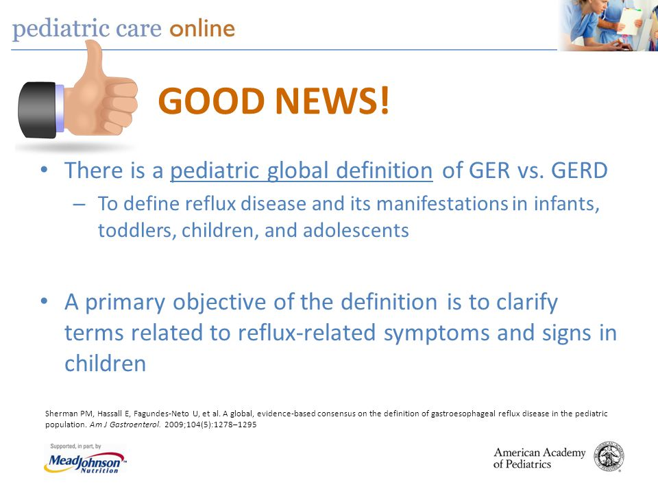 GOOD NEWS! There is a pediatric global definition of GER vs. GERD