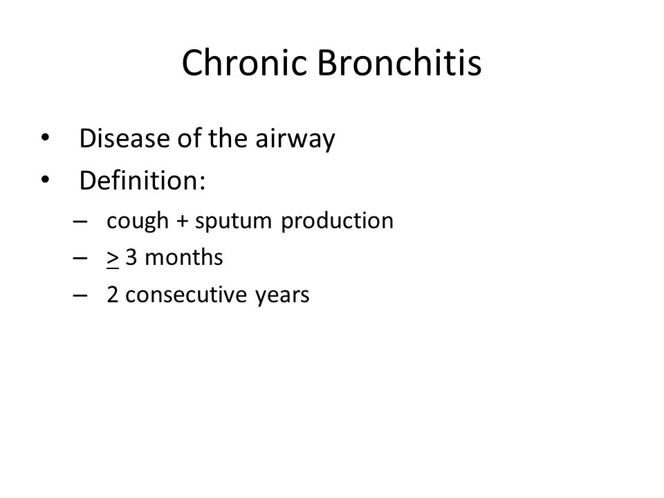 Chronic Bronchitis Disease of the airway Definition: