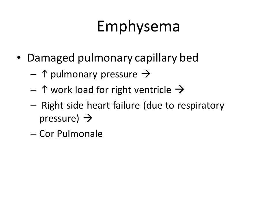 Emphysema Damaged pulmonary capillary bed h pulmonary pressure 