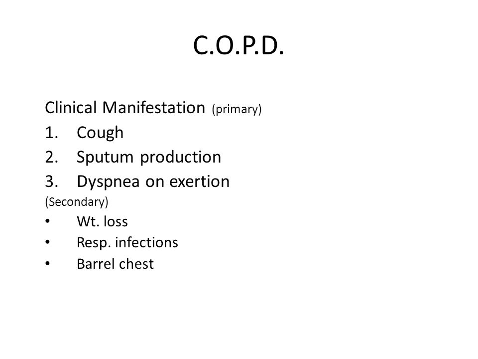 C.O.P.D. Clinical Manifestation (primary) Cough Sputum production
