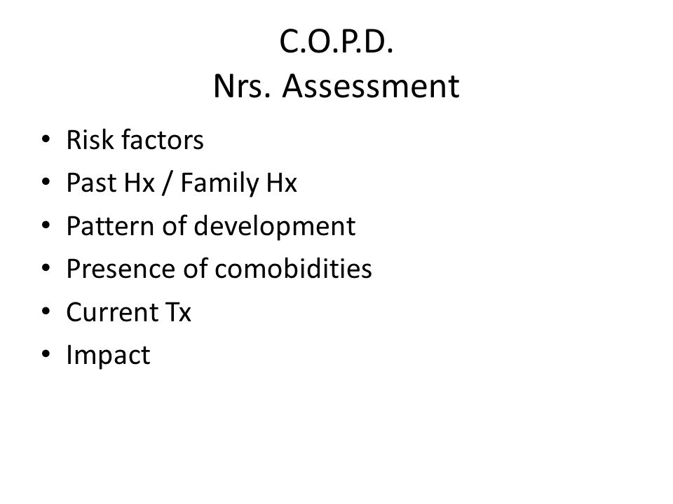 C.O.P.D. Nrs. Assessment Risk factors Past Hx / Family Hx