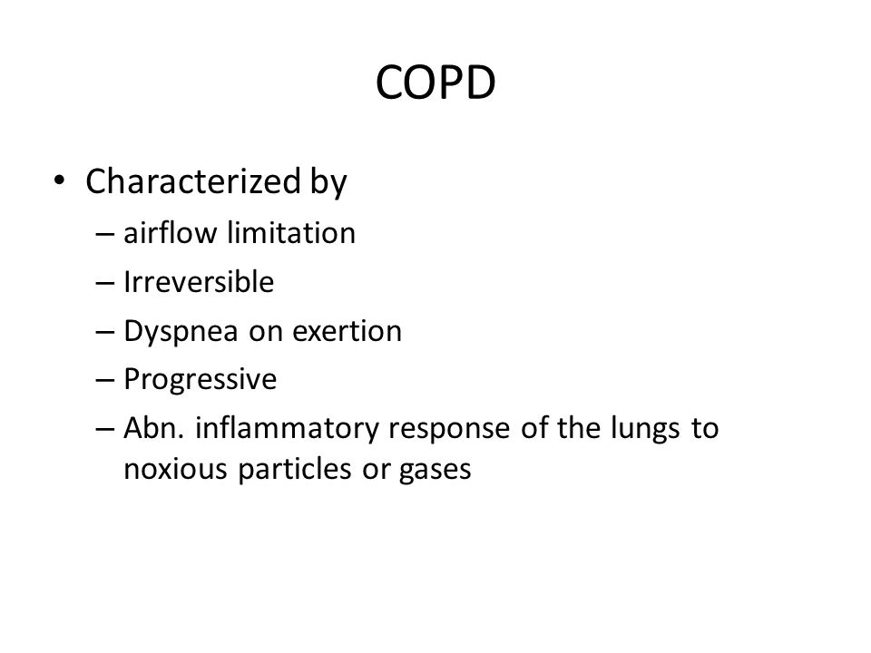 COPD Characterized by airflow limitation Irreversible