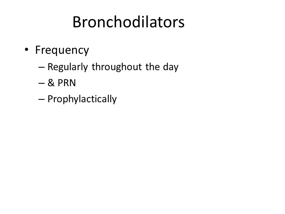 Bronchodilators Frequency Regularly throughout the day & PRN