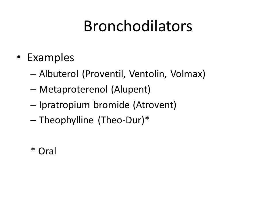 Bronchodilators Examples Albuterol (Proventil, Ventolin, Volmax)