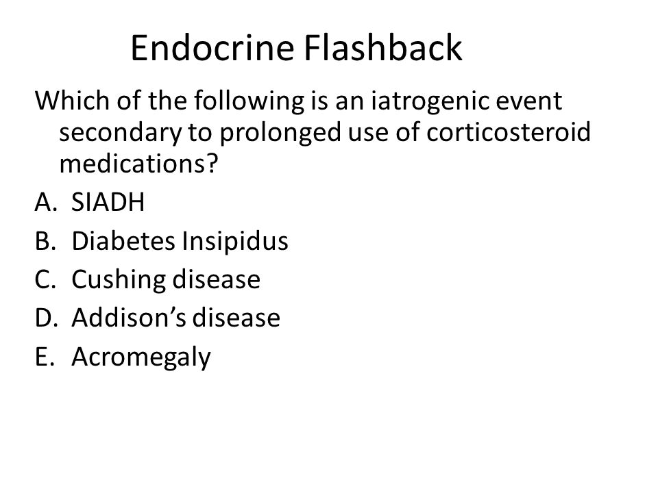 Endocrine Flashback Which of the following is an iatrogenic event secondary to prolonged use of corticosteroid medications