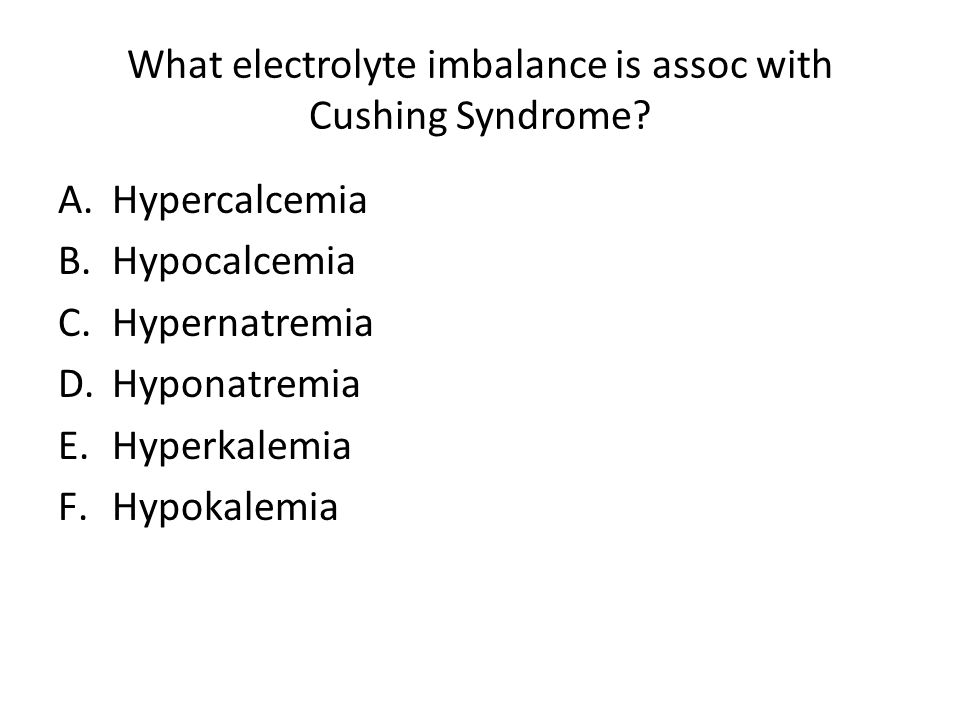 What electrolyte imbalance is assoc with Cushing Syndrome