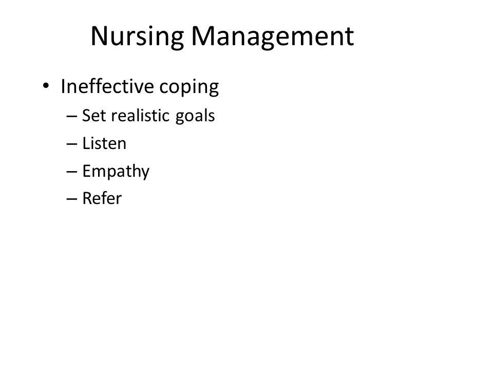 Nursing Management Ineffective coping Set realistic goals Listen