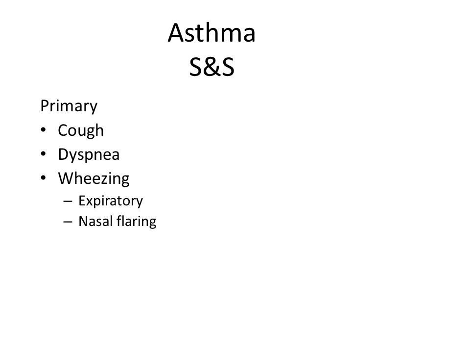 Asthma S&S Primary Cough Dyspnea Wheezing Expiratory Nasal flaring
