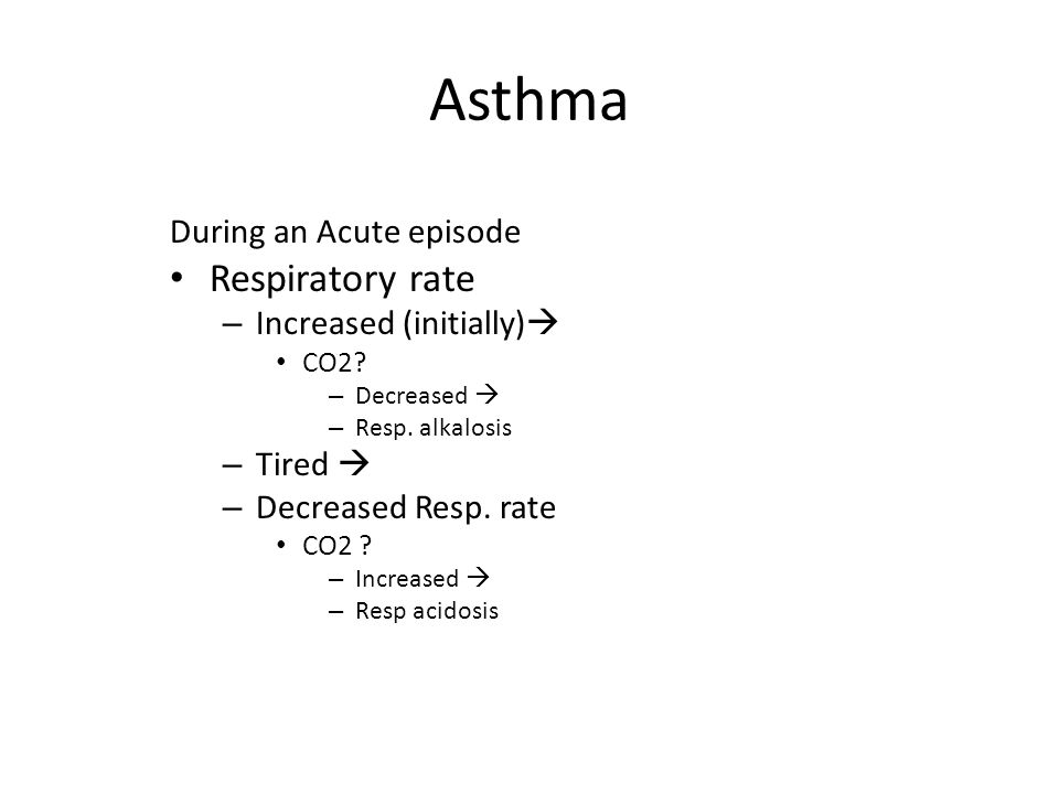 Asthma Respiratory rate During an Acute episode Increased (initially)