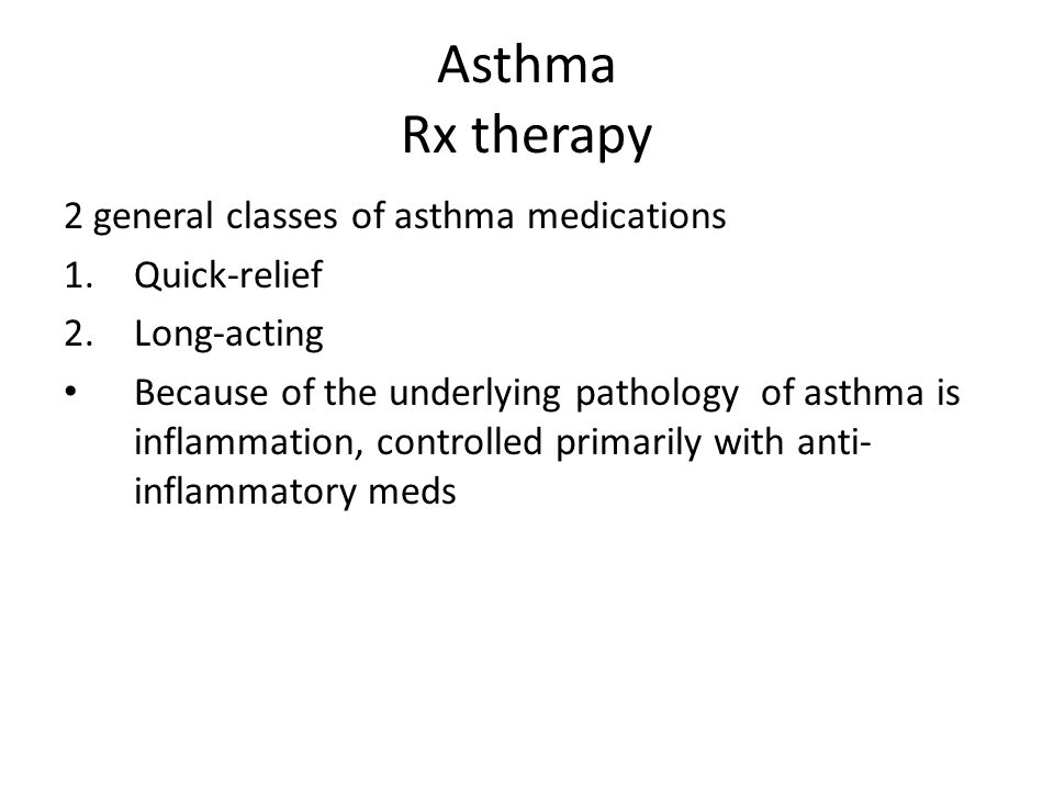 Asthma Rx therapy 2 general classes of asthma medications Quick-relief