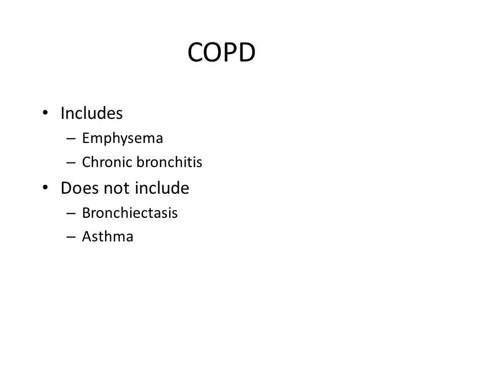 COPD Includes Does not include Emphysema Chronic bronchitis