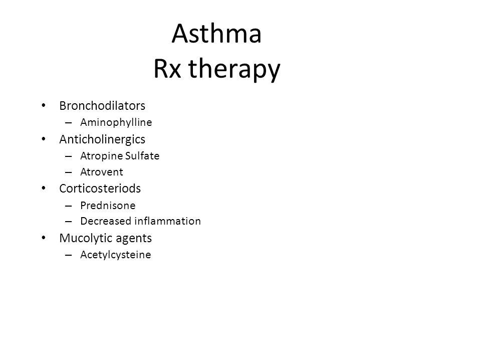 Asthma Rx therapy Bronchodilators Anticholinergics Corticosteriods