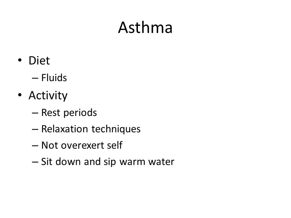 Asthma Diet Activity Fluids Rest periods Relaxation techniques