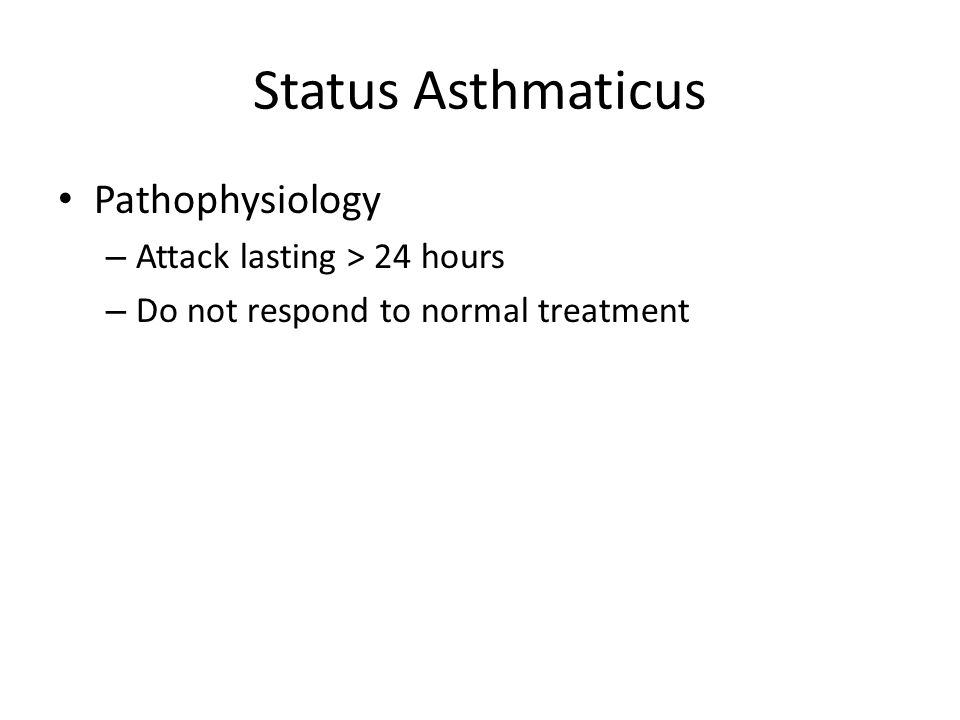 Status Asthmaticus Pathophysiology Attack lasting > 24 hours