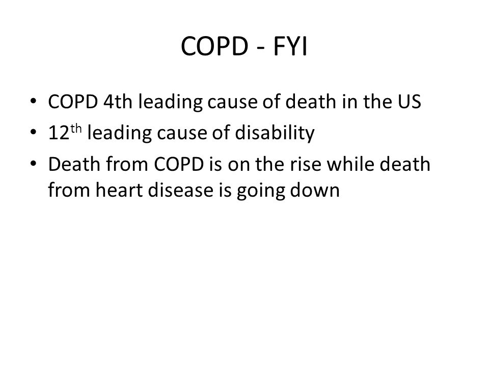 COPD - FYI COPD 4th leading cause of death in the US