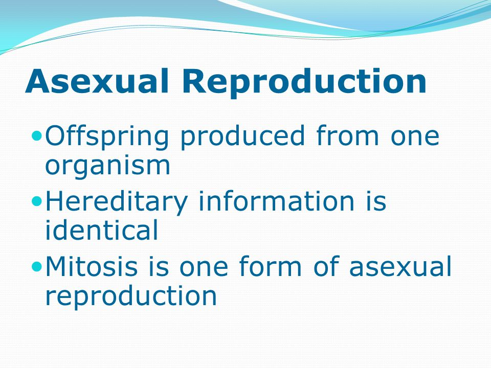 Asexual Reproduction Offspring produced from one organism