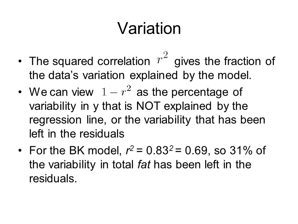 Variation The squared correlation gives the fraction of the data's variation explained by the model.
