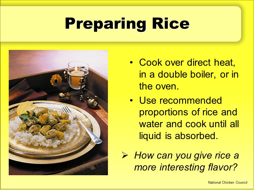 Preparing Rice Cook over direct heat, in a double boiler, or in the oven.