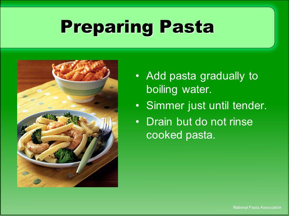 Preparing Pasta Add pasta gradually to boiling water.