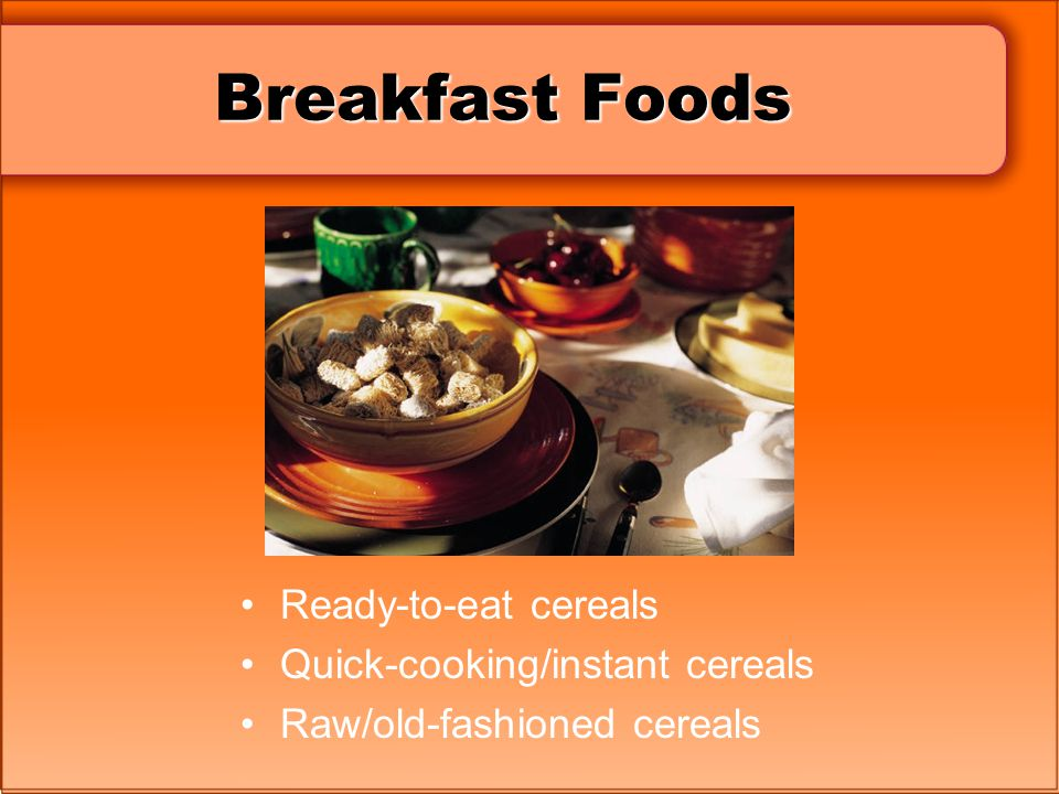Breakfast Foods Ready-to-eat cereals Quick-cooking/instant cereals
