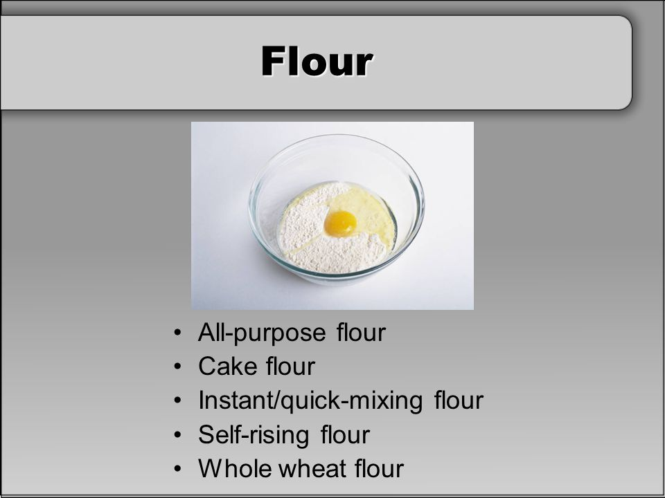 Flour All-purpose flour Cake flour Instant/quick-mixing flour