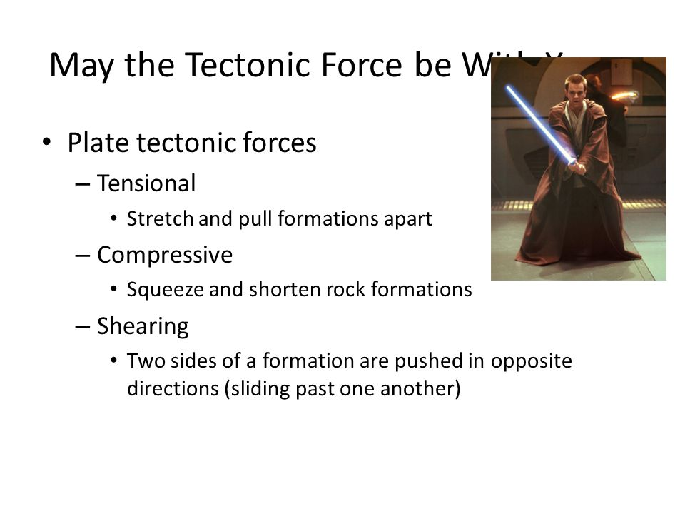 May the Tectonic Force be With You….
