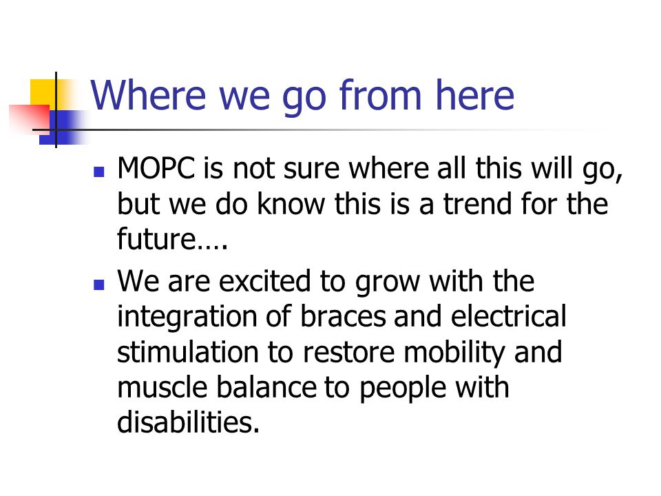 Where we go from here MOPC is not sure where all this will go, but we do know this is a trend for the future….