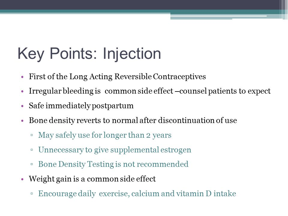 Key Points: Injection First of the Long Acting Reversible Contraceptives. Irregular bleeding is common side effect –counsel patients to expect.