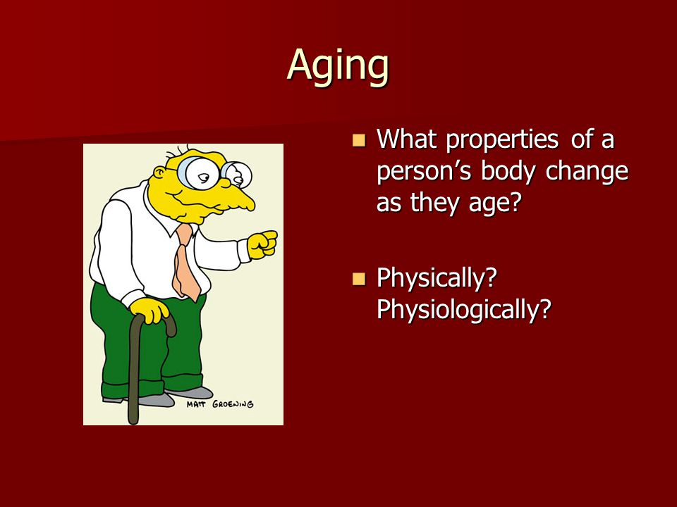 Aging What properties of a person's body change as they age