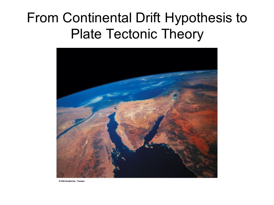 From Continental Drift Hypothesis to Plate Tectonic Theory