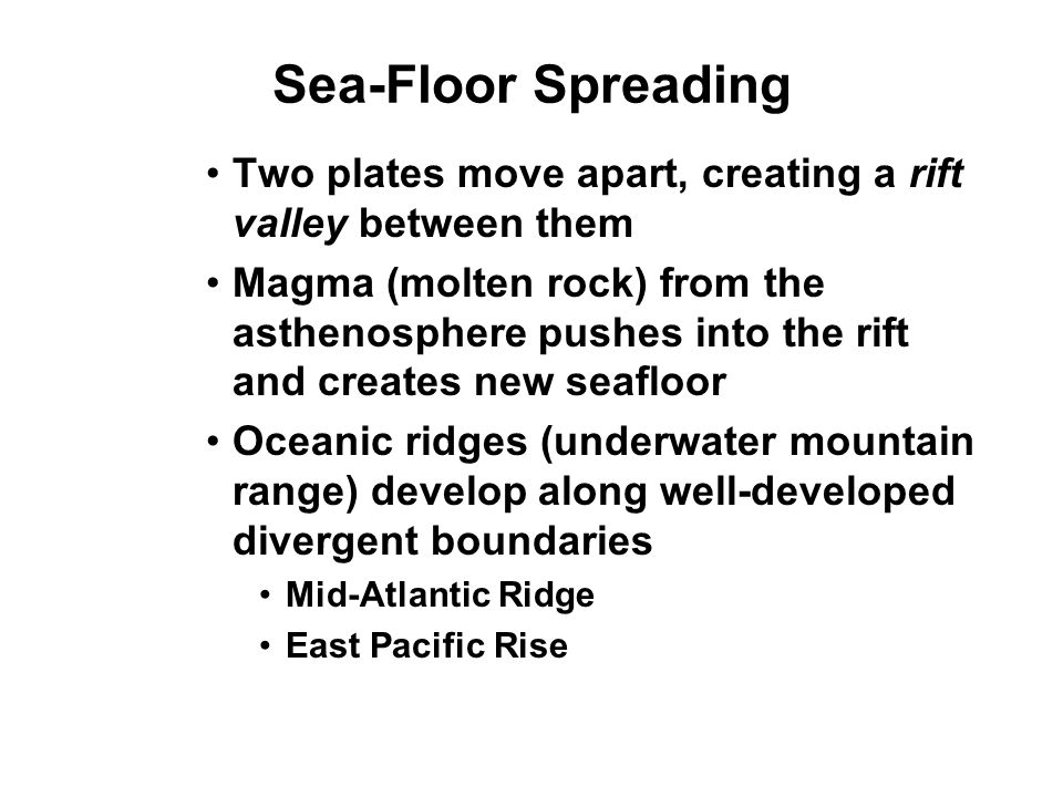 Sea-Floor Spreading Two plates move apart, creating a rift valley between them.