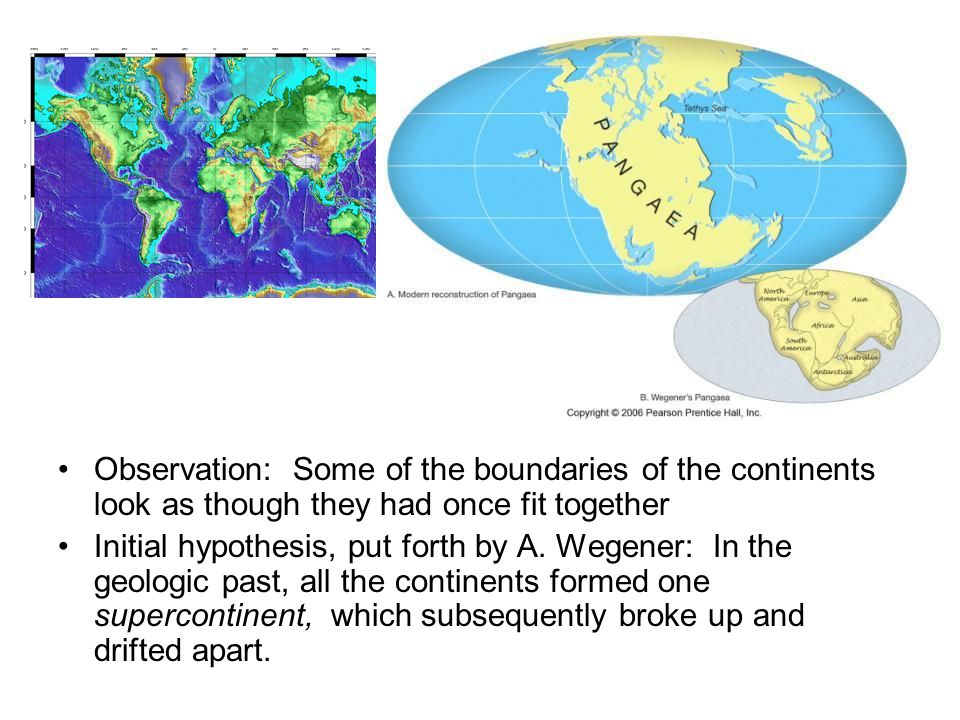 Observation: Some of the boundaries of the continents look as though they had once fit together