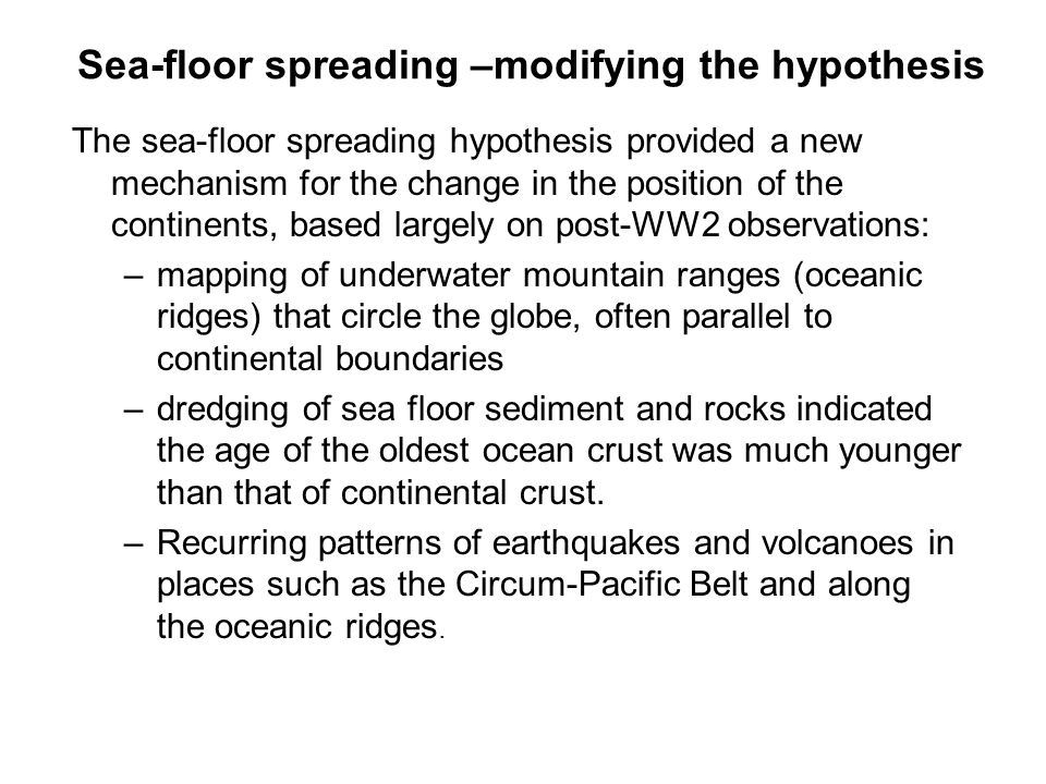 Sea-floor spreading –modifying the hypothesis