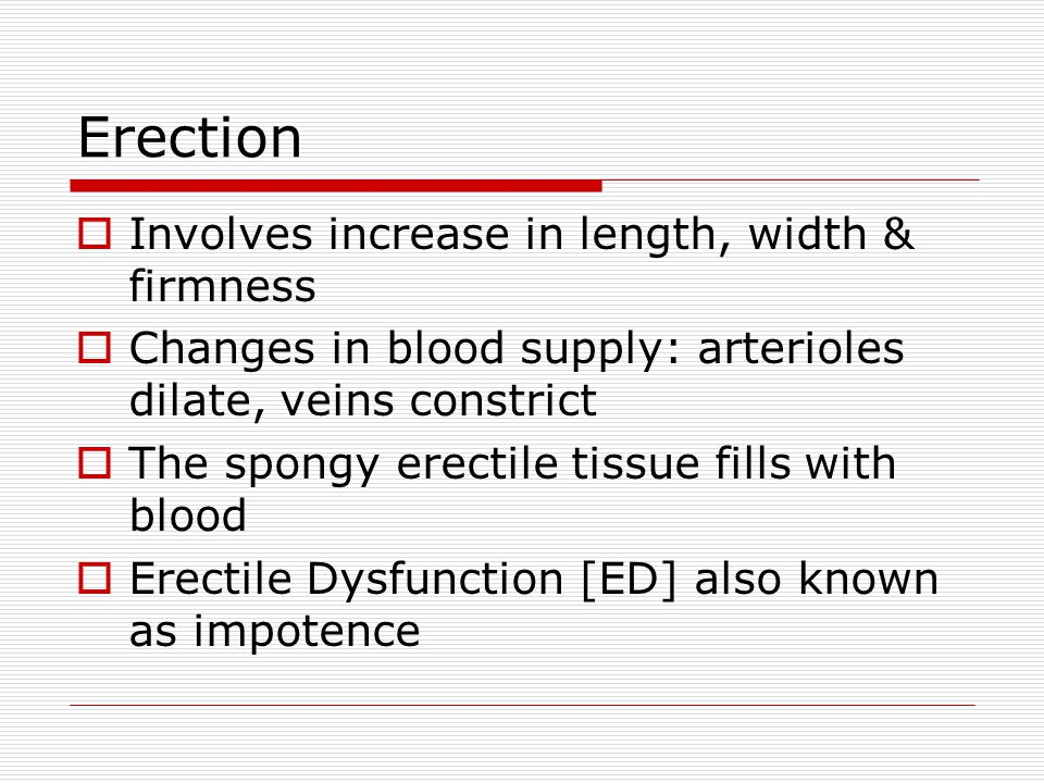 Erection Involves increase in length, width & firmness