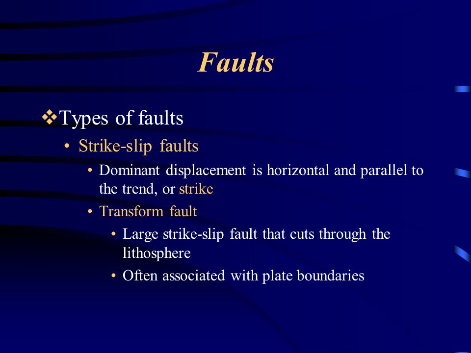 Faults Types of faults Strike-slip faults