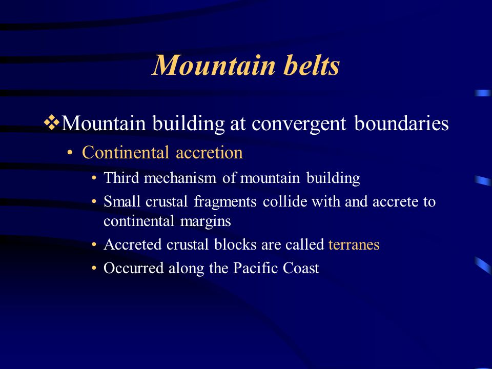 Mountain belts Mountain building at convergent boundaries