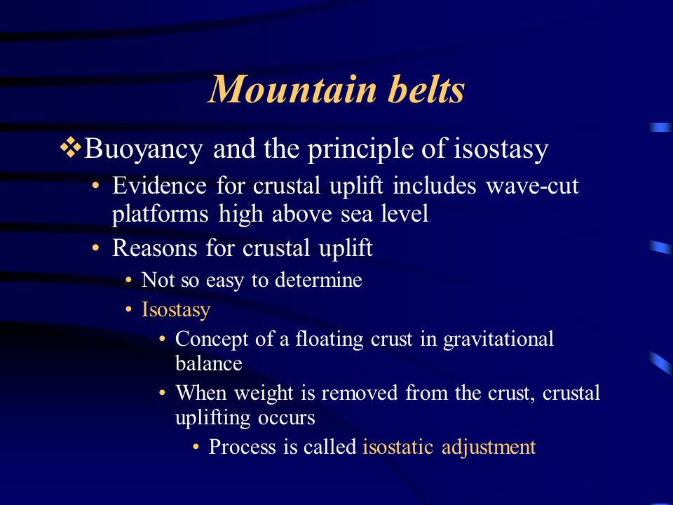 Mountain belts Buoyancy and the principle of isostasy