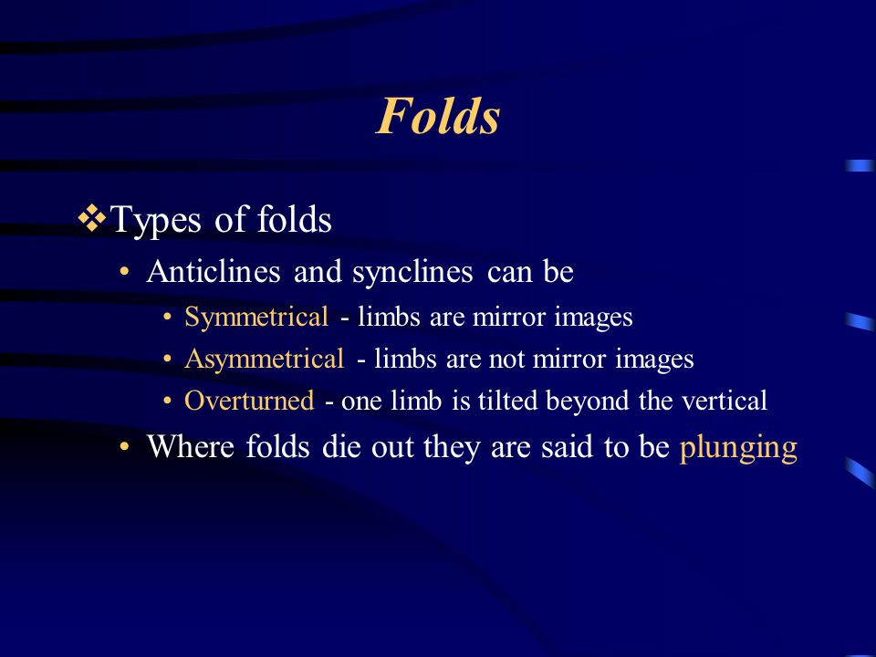 Folds Types of folds Anticlines and synclines can be