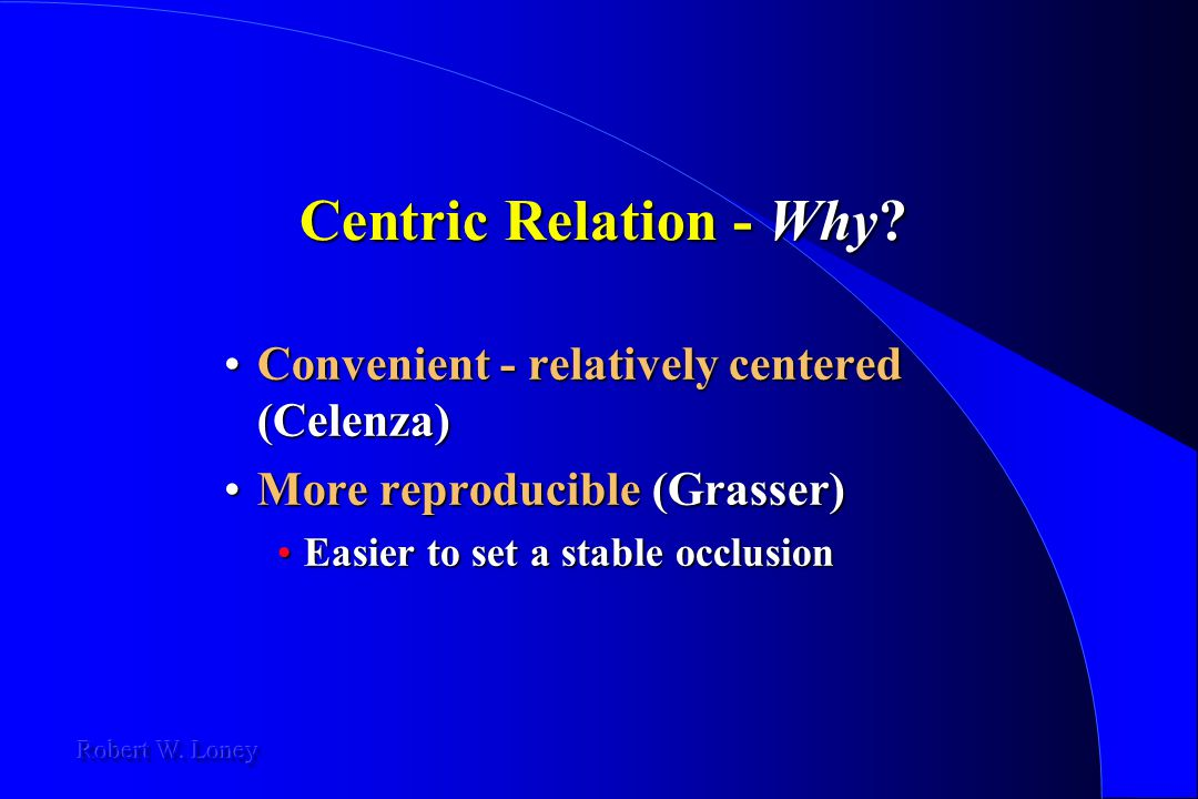 Centric Relation - Why Convenient - relatively centered (Celenza)